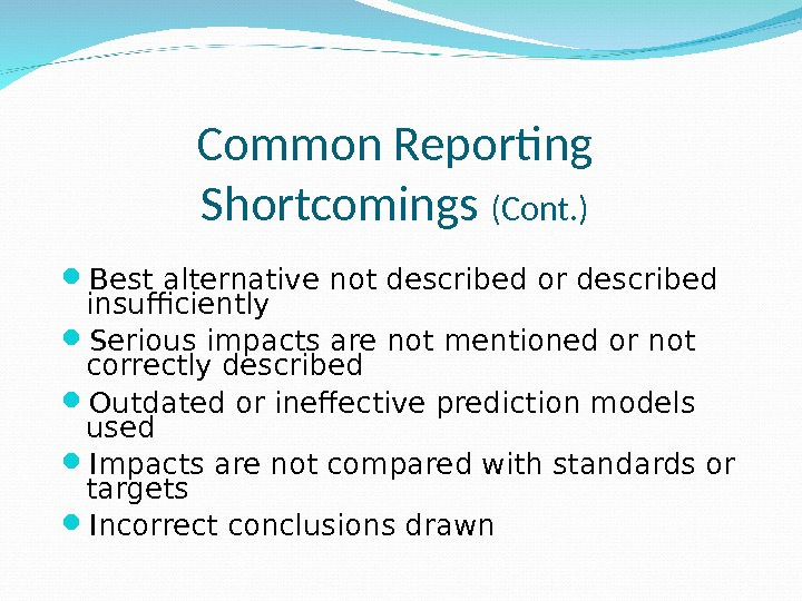 Common Reporting Shortcomings (Cont. ) Best alternative not described or described insufficiently Serious impacts are not