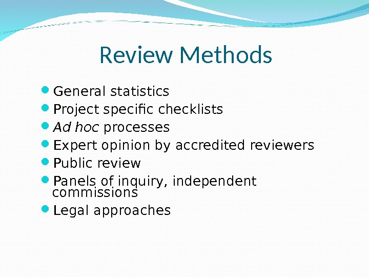 Review Methods General statistics Project specific checklists Ad hoc processes Expert opinion by accredited reviewers Public
