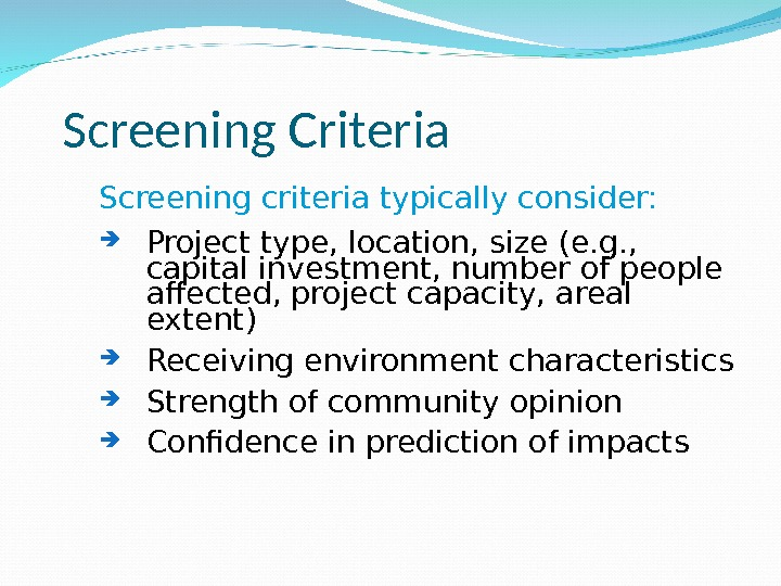 Screening Criteria Screening criteria typically consider:  Project type, location, size (e. g. ,  capital