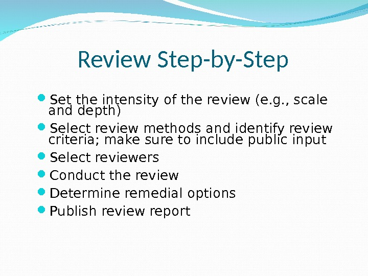 Review Step-by-Step Set the intensity of the review (e. g. , scale and depth) Select review