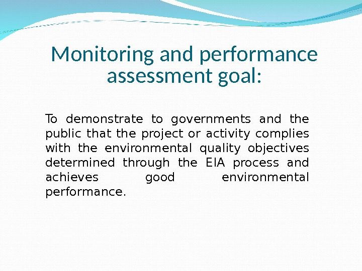 Monitoring and performance assessment goal: To demonstrate to governments and the public that the project or