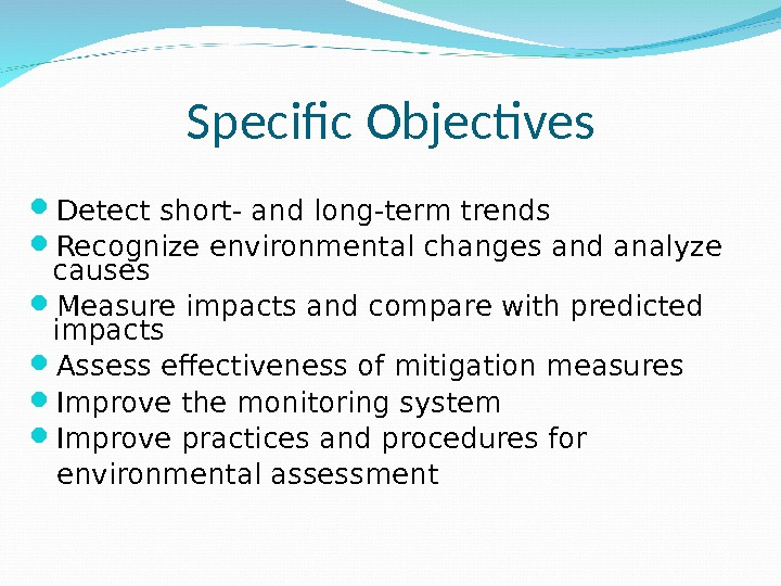 Specific Objectives Detect short- and long-term trends Recognize environmental changes and analyze causes Measure impacts and