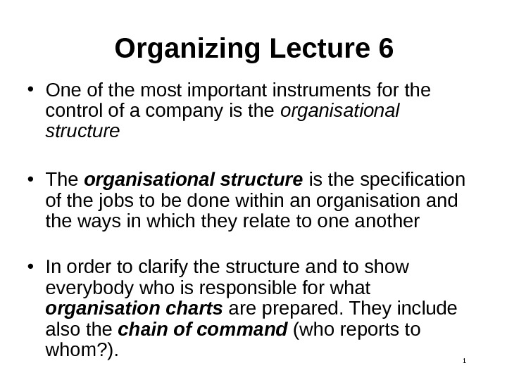1 Organizing Lecture 6 • One of the most important instruments for the control of a