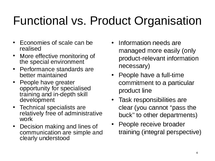 4 Functional vs. Product Organisation • Economies of scale can be realised • More effective monitoring