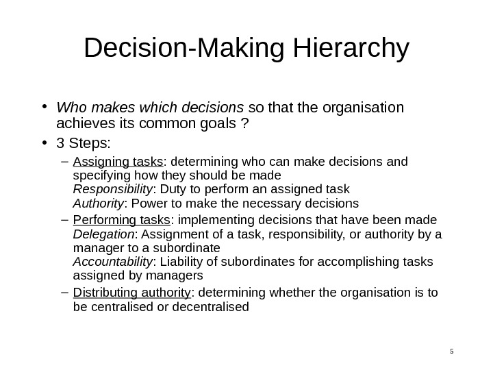 5 Decision-Making Hierarchy • Who makes which decisions so that the organisation achieves its common goals