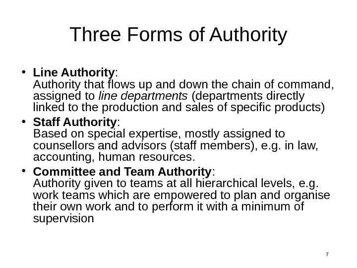 7 Three Forms of Authority • Line Authority : Authority that flows up and down the