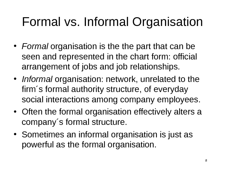 8 Formal vs. Informal Organisation • Formal organisation is the part that can be seen and