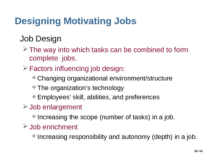 16– 14 Designing Motivating Jobs • Job Design The way into which tasks can be combined