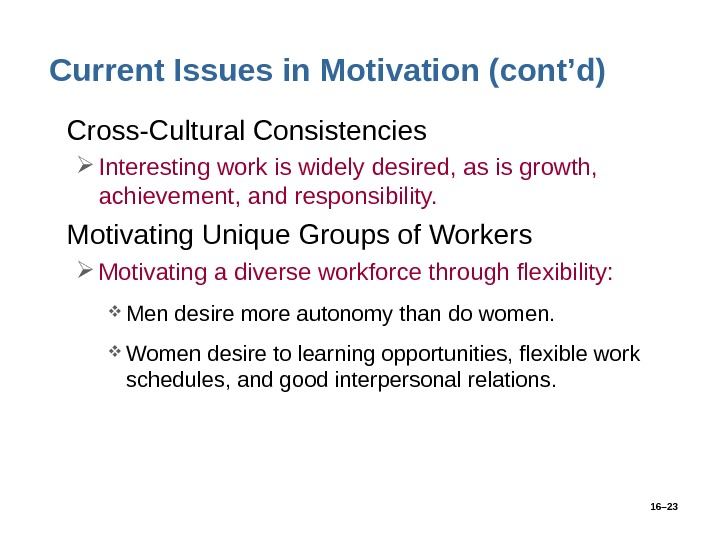 16– 23 Current Issues in Motivation (cont'd) • Cross-Cultural Consistencies Interesting work is widely desired, as