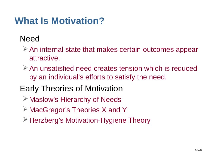 16– 6 What Is Motivation?  • Need An internal state that makes certain outcomes appear