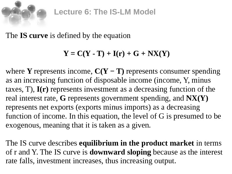 Lecture 6: The IS-LM Model The IS curve is defined by the equation Y = C(Y