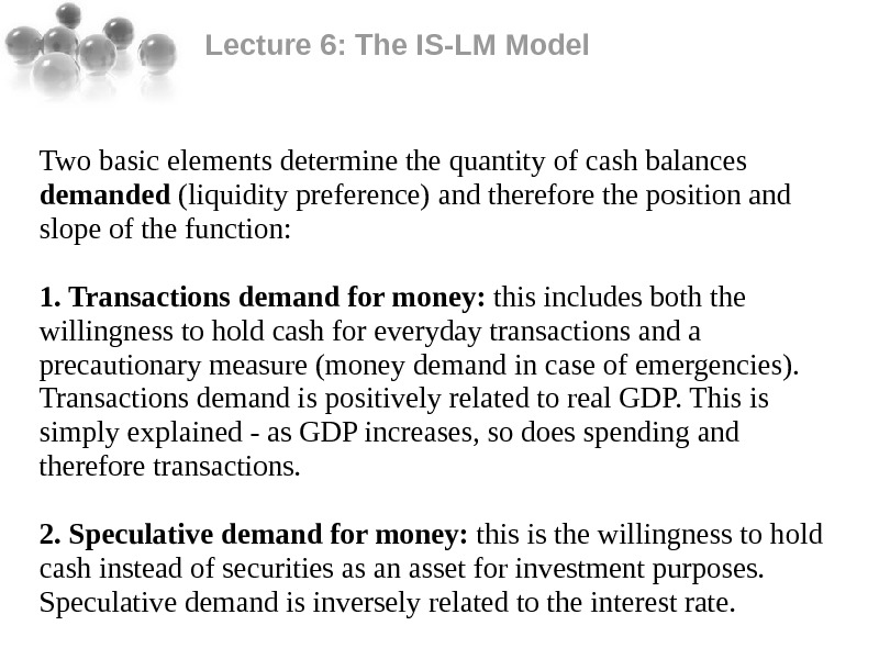 Lecture 6: The IS-LM Model Two basic elements determine the quantity of cash balances demanded (liquidity
