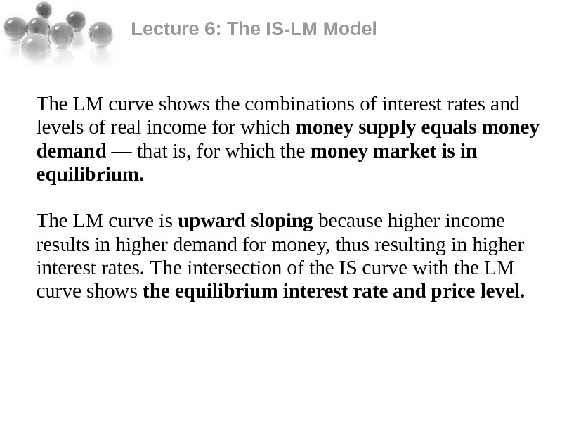 Lecture 6: The IS-LM Model The LM curve shows the combinations of interest rates and levels