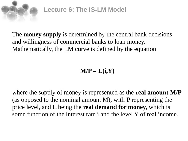 Lecture 6: The IS-LM Model The money supply is determined by the central bank decisions and
