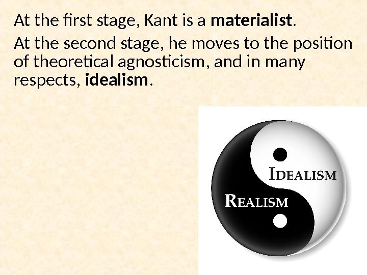 At the first stage, Kant is a materialist. At the second stage, he moves to the