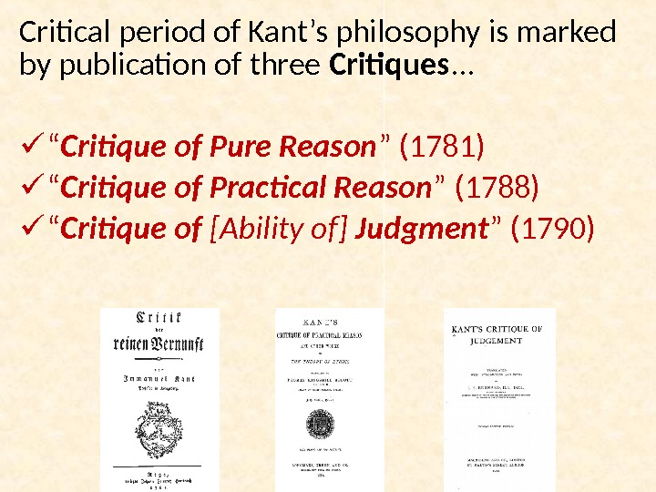Critical period of Kant's philosophy is marked by publication of three Critiques. . .  ""