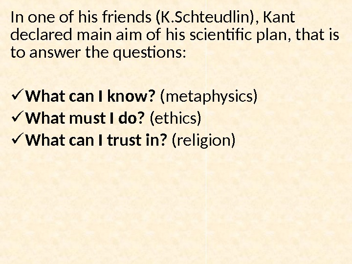 In one of his friends (K. Schteudlin), Kant declared main aim of his scientific plan, that
