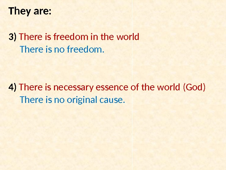 They are: 3) There is freedom in the world   There is no freedom.