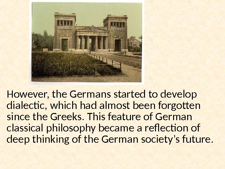 However, the Germans started to develop dialectic, which had almost been forgotten since the Greeks. This