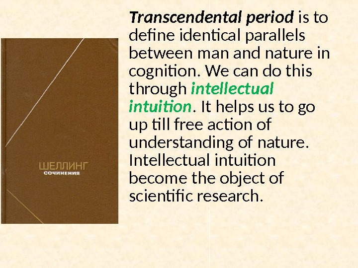 Transcendental period is to define identical parallels between man and nature in cognition. We can do