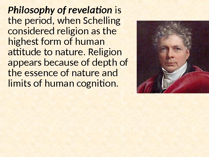 Philosophy of revelation is the period, when Schelling considered religion as the highest form of human
