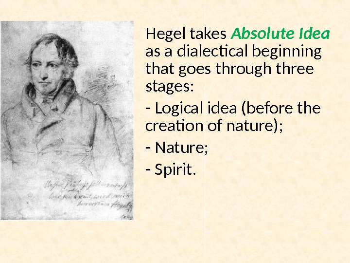 Hegel takes Absolute Idea as a dialectical beginning that goes through three stages: - Logical idea