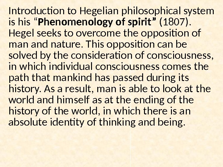 "Introduction to Hegelian philosophical system is his "" Phenomenology of spirit"" (1807).  Hegel seeks to"