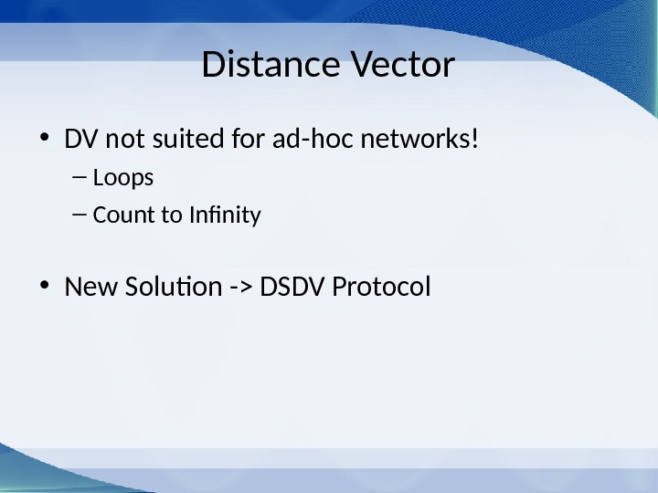 Distance Vector • DV not suited for ad-hoc networks! – Loops – Count to Infinity •