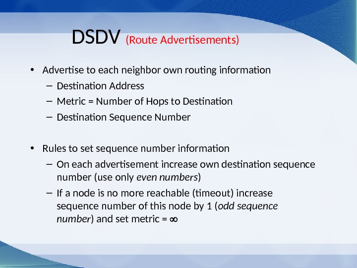 DSDV (Route Advertisements) • Advertise to each neighbor own routing information – Destination Address – Metric