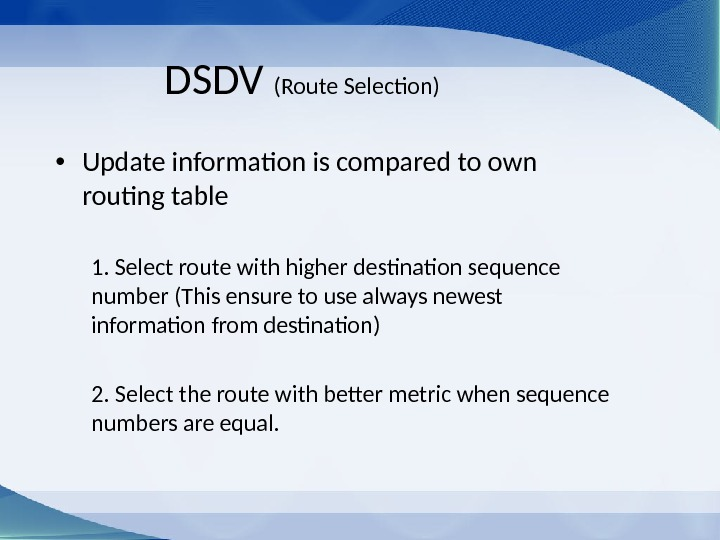 DSDV (Route Selection) • Update information is compared to own routing table 1. Select route with