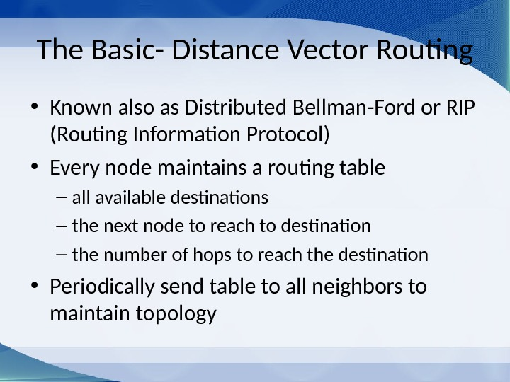 The Basic- Distance  Vector Routing • Known also as Distributed Bellman-Ford or RIP  (Routing