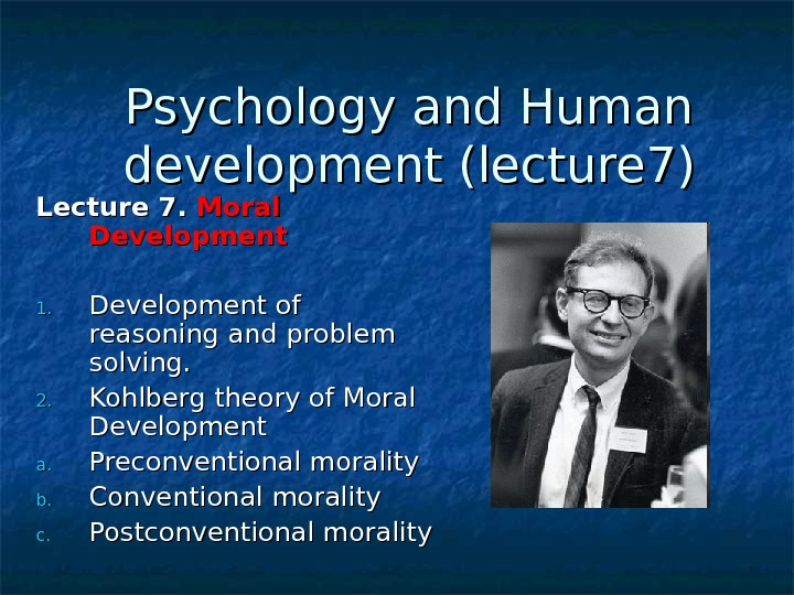 Psychology  and Human development (lecture 77 )) Lecture 77. .  Moral Development 1. 1.