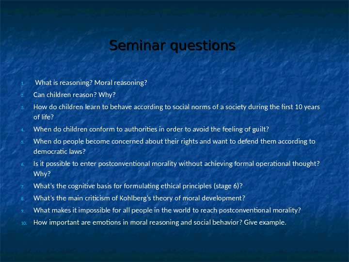 Seminar  questions 1.  What is reasoning? Moral reasoning? 2. Can children reason? Why? 3.