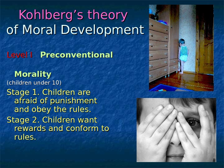 Kohlberg's theory  of Moral Development Level I  Preconventional      Morality