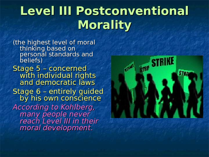 Level III Postconventional Morality (the highest level of moral thinking based on personal standards and beliefs)