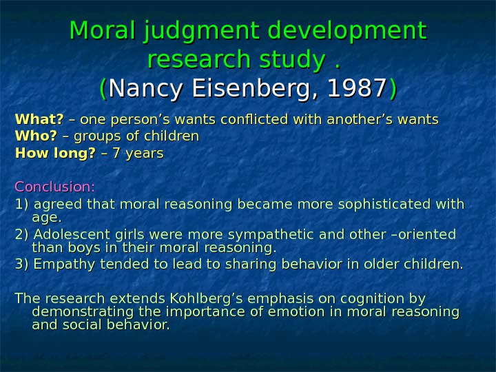 Moral judgment development research study.  (( Nancy Eisenberg, 1987 )) What?  – one person's