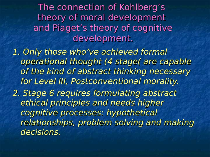 The connection of Kohlberg's theory of moral development and Piaget's theory of cognitive development. 1. Only