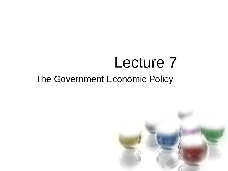 Lecture 7 The. Government. Economic. Policy