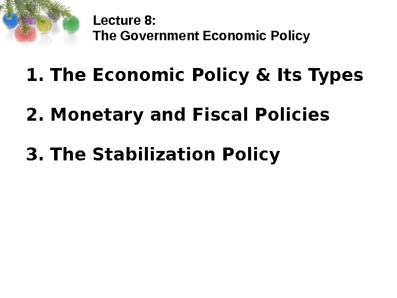 Lecture 8:  The Government Economic Policy 1. The Economic Policy & Its Types 2. Monetary