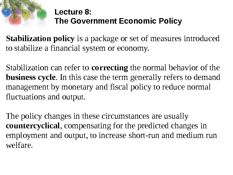 Lecture 8:  The Government Economic Policy Stabilization policy is a package or set of measures