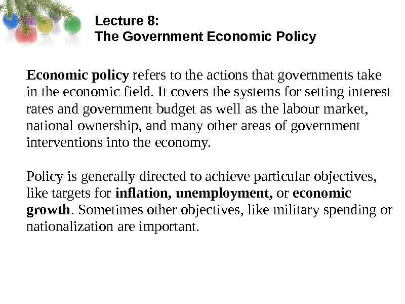 Lecture 8:  The Government Economic Policy Economic policy refers to the actions that governments take