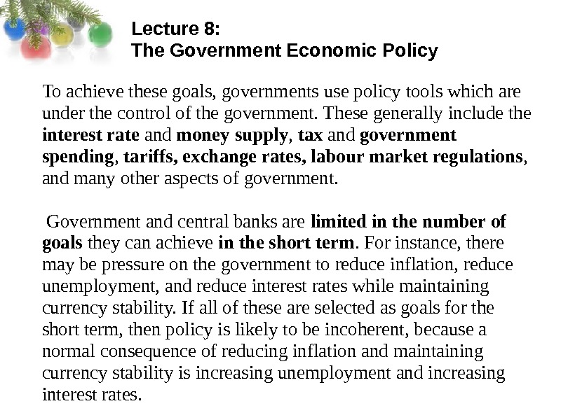 Lecture 8:  The Government Economic Policy To achieve these goals, governments use policy tools which