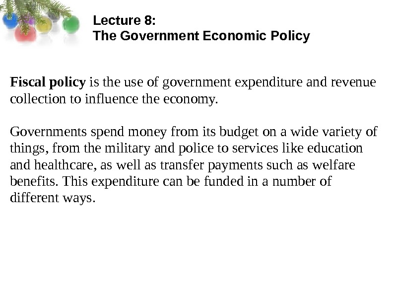 Lecture 8:  The Government Economic Policy  Fiscal policy is the use of government expenditure