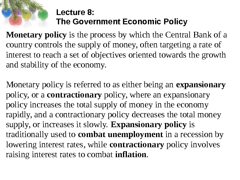 Lecture 8:  The Government Economic Policy Monetary policy is the process by which the Central
