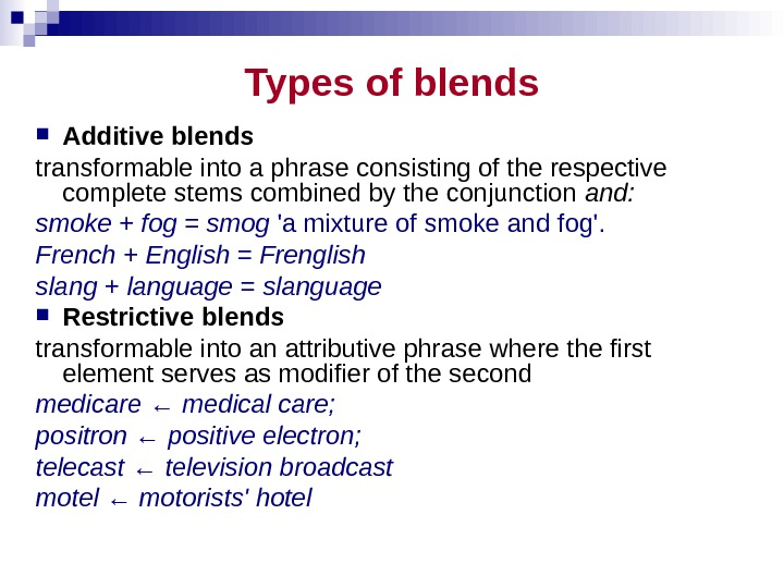 Types of blends Additive blends transformable into a phrase consisting of the respective complete stems combined