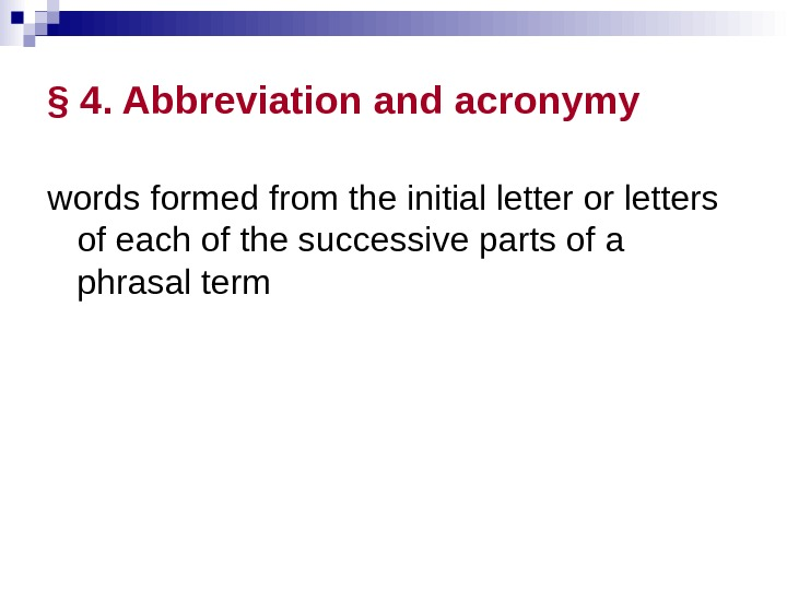 § 4. Abbreviation and acronymy words formed from the initial letter or letters of each of