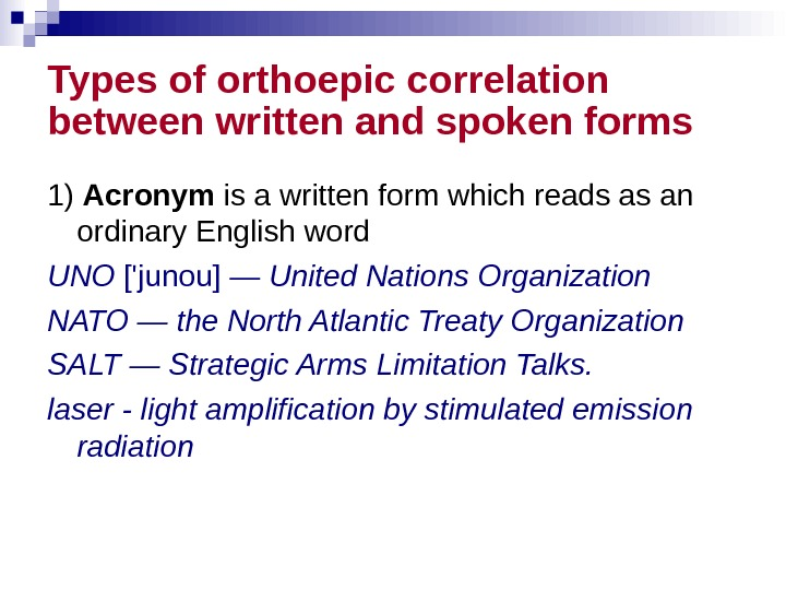 Types of orthoepic correlation between written and spoken forms  1) Acronym  is a written