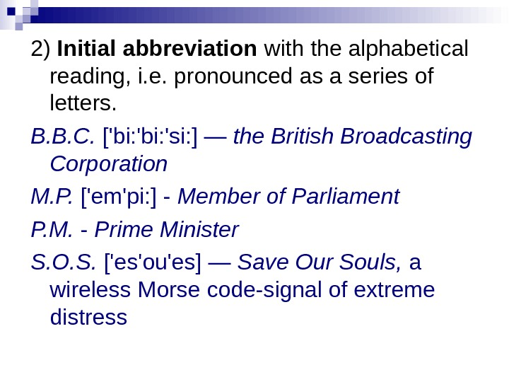 2) Initial abbreviation with the alphabetical reading, i. e. pronounced as a series of letters.