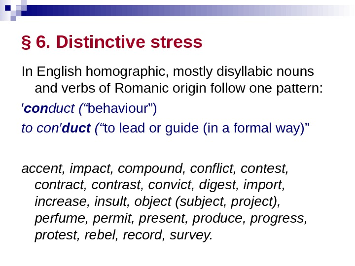 § 6.  Distinctive stress  In English homographic, mostly disyllabic nouns and verbs of Romanic
