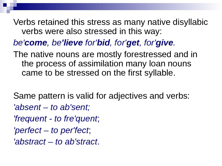 Verbs retained this stress as many native disyllabic verbs were also stressed in this way: